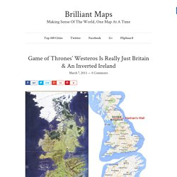 Game of Thrones' Westeros Is Really Just Britain & An Inverted Ireland