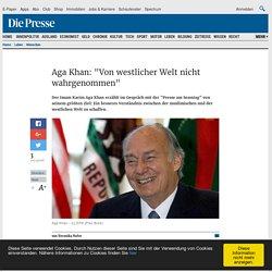 """Aga Khan: """"Von westlicher Welt nicht wahrgenommen"""""""