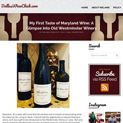 My First Taste of Maryland Wine: A Glimpse Into Old Westminster Winery - DallasWineChick.com