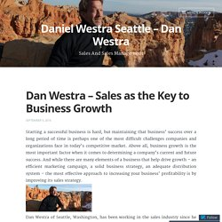 Dan Westra – Sales as the Key to Business Growth – Daniel Westra Seattle – Dan Westra