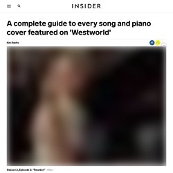A complete guide to every song and piano cover featured on 'Westworld' – Business Insider Singapore
