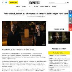 Westworld, saison 3 : un improbable trailer caché façon rom' com
