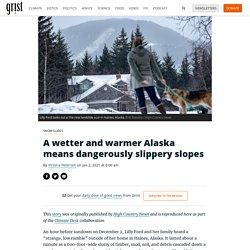 2 jan. 2021 A wetter and warmer Alaska means dangerously slippery slopes