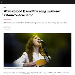 Weyes Blood Has a New Song in Roblox Titanic Video Game