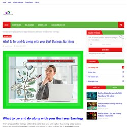 What to try and do along with your Best Business Earnings