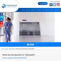 What Are the Benefits of Telehealth?