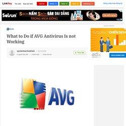 What to Do if AVG Antivirus Is not Working