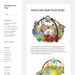 WHAT ARE BABY PLAY MATS - My Baby Store Blog