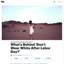 What's Behind 'Don't Wear White After Labor Day?'