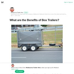 What are the Benefits of Box Trailers? – Melbourne Trailer Hire – Medium