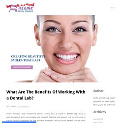 What Are The Benefits Of Working With a Dental Lab?