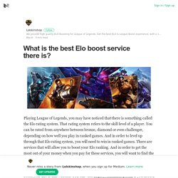 What is the best Elo boost service there is? – Lolskinshop – Medium