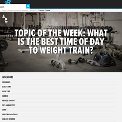 What Is The Best Time Of Day To Weight Train?