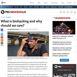 What is biohacking and why should we care?