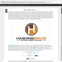 Bitcoin Miner Hosting​: What is Bitcoin Miner ?