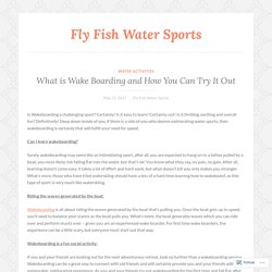 What is Wake Boarding and How You Can Try It Out – Fly Fish Water Sports
