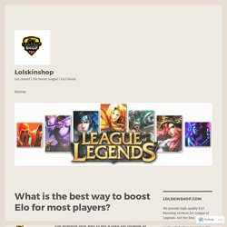 What is the best way to boost Elo for most players? – Lolskinshop