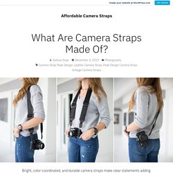 What Are Camera Straps Made Of? – Affordable Camera Straps