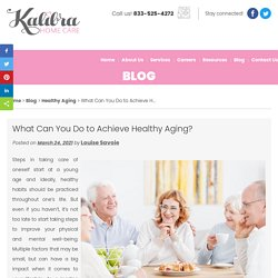 What Can You Do to Achieve Healthy Aging?