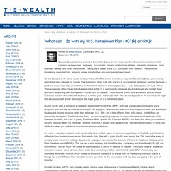 What can I do with my U.S. Retirement Plan (401(k) or IRA)? -