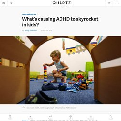 What's causing ADHD to skyrocket in kids?