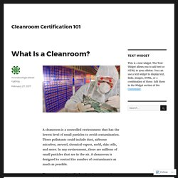 What Is a Cleanroom? – Cleanroom Certification 101