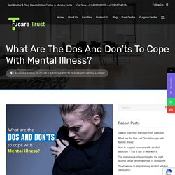 What are the Dos and Don'ts to cope with Mental illness?