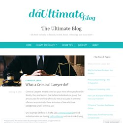 What a Criminal Lawyer do? – The Ultimate Blog