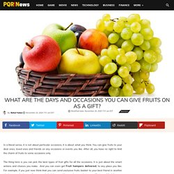 What are the Days and Occasions You can Give Fruits on as a Gift?
