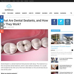 What Are Dental Sealants, and How Do They Work?