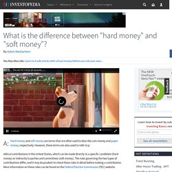 "What is the difference between ""hard money"" and ""soft money""?"