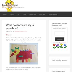 What do dinosaurs say in preschool?