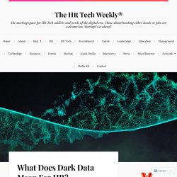 What Does Dark Data Mean For HR? – The HR Tech Weekly®