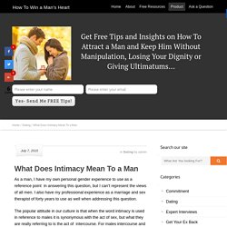 What Does Intimacy Mean To a Man - How To Win a Man's Heart