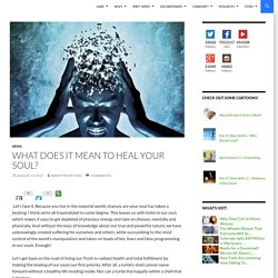 What does it mean To Heal your Soul?