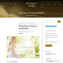 What Does it Mean to be Mindful? – Gifts Ready To Go Blog