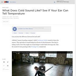 What Does Cold Sound Like? See If Your Ear Can Tell Temperature