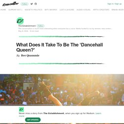 What Does It Take To Be The 'Dancehall Queen?' – The Establishment