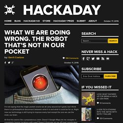 What We Are Doing Wrong. The Robot That's Not in Our Pocket