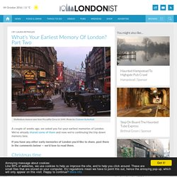 What's Your Earliest Memory Of London? Part Two