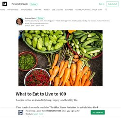What to Eat to Live to 100 – Personal Growth