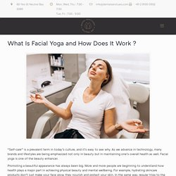 What Is Facial Yoga and How Does It Work ? - Dental Sanctuary