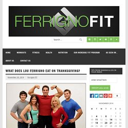 What Does LOU FERRIGNO eat for Thanksgiving?