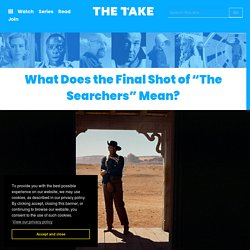 "What Does the Final Shot of ""The Searchers"" Mean?"