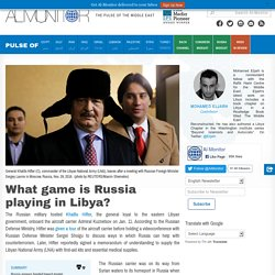 What game is Russia playing in Libya?