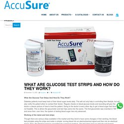 What Are Glucose Test Strips And How Do They Work? -