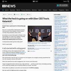 What the heck is going on with Uber CEO Travis Kalanick?