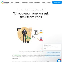 What great managers ask their team Part I - Mesh