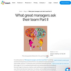 What great managers ask their team Part II - Mesh