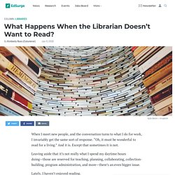 What Happens When the Librarian Doesn't Want to Read?